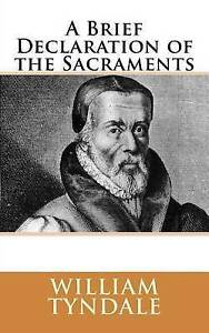 A Brief Declaration of the Sacraments by Tyndale, William -Paperback