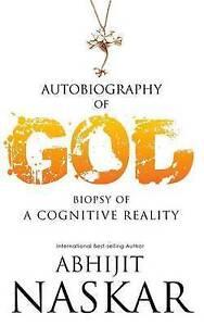 Autobiography of God: Biopsy of a Cognitive Reality by Naskar, Abhijit