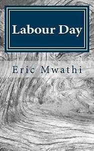 Labour Day: A Collection of Short Stories by Mwathi, Eric -Paperback