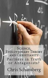 Science Evolutionary Theory Christianity Partners in Truth  by Schansberg Chris
