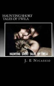 Haunting Short Tales of Twila by Nicassio, J. E. -Paperback