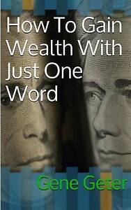 How-to-Gain-Wealth-with-Just-One-Word-Paperback-Version-by-Geter-Gene