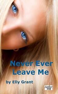 Never Ever Leave Me Grant, Elly -Paperback