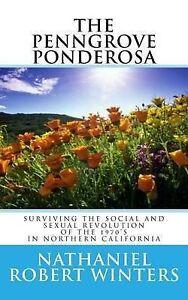 The Penngrove Ponderosa Surviving Social Sexual Revolution 1970's in Northern Ca