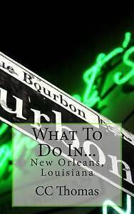 What to Do In...: New Orleans, Louisiana by Thomas, CC -Paperback