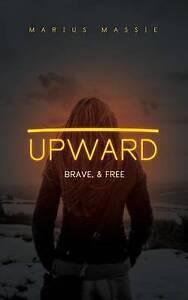 Upward: Brave, & Free by Massie, Marius J. -Paperback