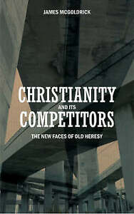 Christianity and Its Competitors by James Edward McGoldrick (Paperback, 2006)