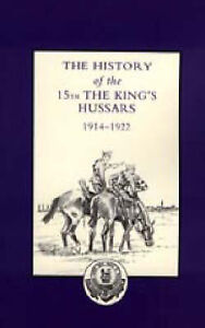 NEW HISTORY OF THE 15TH THE KING'S HUSSARS 1914-1922