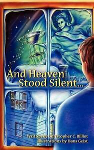 And Heaven Stood Silent... by Billiot, Christopher C. -Paperback