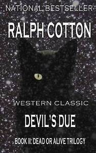 NEW Devil's Due (The Dead or Alive Trilogy) by Ralph Cotton