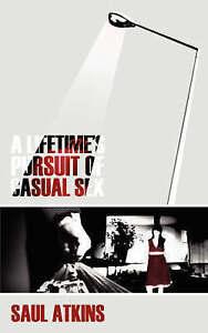 A Lifetime's Pursuit of Casual Sex, Saul Atkins, Excellent