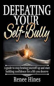 Defeating Your Self-Bully: Guide Stop Beating Yourself Up an by Hines, Renee
