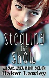 Stealing the Show: Book One of the Such Sweet Sorrow Trilogy by Lawley, Baker