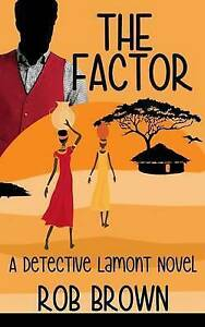 The Factor: A Detective Lamont Novel by by Brown, Rob -Paperback