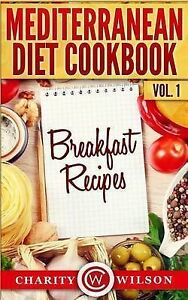 Mediterranean Diet Cookbook: Vol.1 Breakfast Recipes by Wilson, Charity
