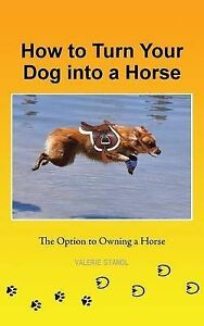 How Turn Your Dog Into Horse Option Owning Horse by Stanol Valerie -Paperback