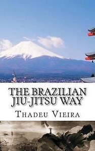 The Brazilian Jiu-Jitsu Way by Vieira, Thadeu -Paperback