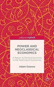 Power and Neoclassical Economics: A Return to Political Economy i by Ozanne, A.
