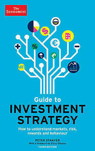 The Economist Guide to Investment Strategy: Understand Markets, Risk, Rewards &