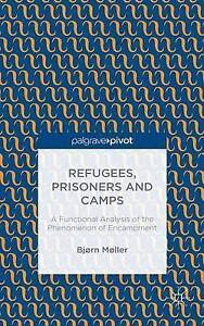 Refugees Prisoners Camps Functional Analysis Phenomenon Encampment by Moller Bjo