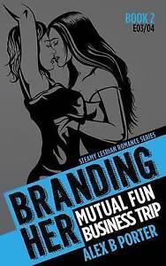 Branding Her 2 Mutual Fun & Business Trip [E03 & E04] Steamy Le by Porter Alex B