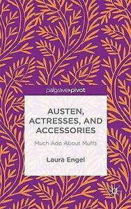 NEW Austen, Actresses and Accessories: Much Ado About Muffs by L. Engel