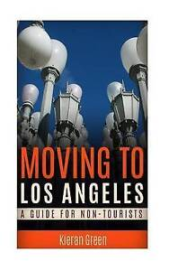 Moving to Los Angeles: A Guide for Non-Tourists by Green, Kieran -Paperback
