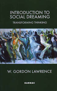 Introduction to Social Dreaming: Transforming Thinking by W.Gordon Lawrence...