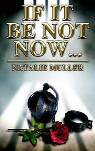 If it be Not Now. . . by Muller, Natalie