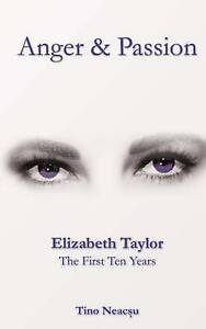 Anger & Passion: Elizabeth Taylor - The First Ten Years by Neacsu, Tino