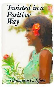 Twisted in a Positive Way by Efobi, Chikamso C. -Paperback
