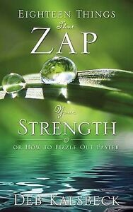 Eighteen Things That Zap Your Strength by Kalsbeck, Deb -Paperback