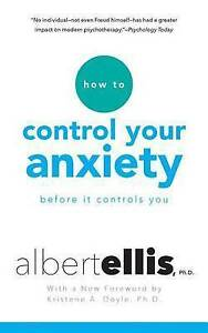 NEW How to Control Your Anxiety: Before it Controls You by Albert Ellis Ph.D.
