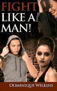 Fight Like a Man! by Wilkins, Dominique -Paperback