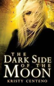 Dark Side of the Moon: A Secrets of the Moon Novel by Centeno, Kristy -Paperback