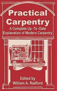 NEW Practical Carpentry: A Complete Up-To-Date Explanation of Modern Carpentry