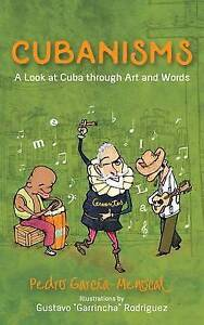 Cubanisms: A Look at Cuba Through Art and Words by Menocal, Pedro -Paperback