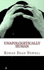 Unapologetically Human by Newell, Roman Dean -Paperback