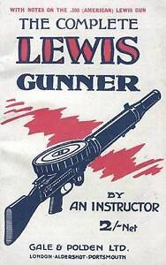 COMPLETE LEWIS GUNNER With Notes on the .300 (American) Lewis Gun by Anon...