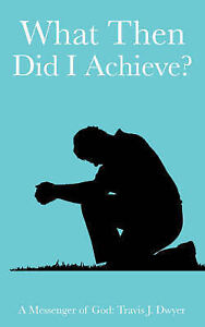 What Then Did I Achieve? by Dwyer, Travis J. -Paperback