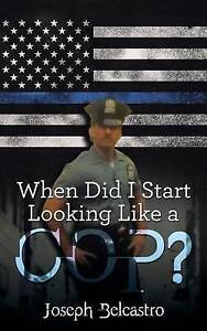 When Did I Start Looking Like a Cop? by Belcastro, Joseph -Paperback