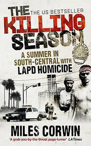 The Killing Season: A Summer in South-Central with LAPD Homicide, Miles Corwin