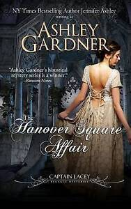 The Hanover Square Affair: Captain Lacey Regency Mysteries by Ashley Gardner