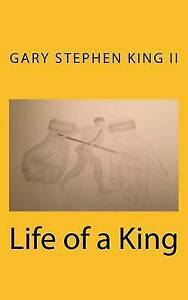 NEW Life of A King by Gary Stephen King II