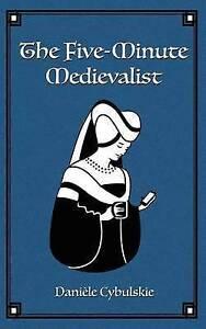The Five-Minute Medievalist by Cybulskie, Daniele -Paperback