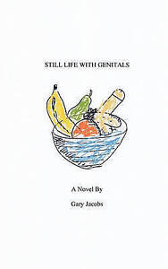 NEW Still Life With Genitals by Gary Jacobs