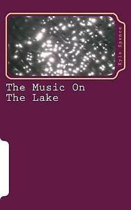 The Music on the Lake by Spence, Kyle T. -Paperback
