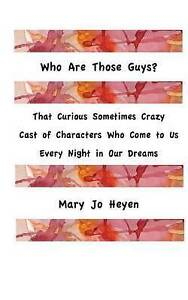 Who Are Those Guys? That Curious Sometimes Crazy Cast Charact by Heyen Mary Jo