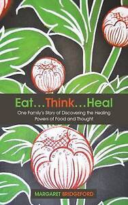 EatThinkHeal One Family's Story Discovering Healing Powers Food Thought by Bridg