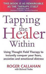 Tapping The Healer Within: Use thought field therapy to conquer your fears, anxi
